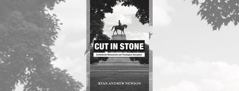 Cut in Stone: Confederate Monuments and Theological Disruption, book cover