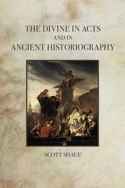 Scott Shauf's The Divine in Acts and in Ancient Historiography